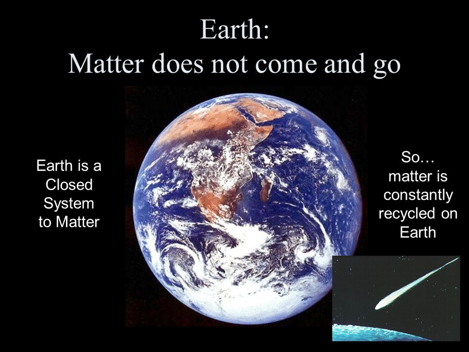 Earth: Matter does not come and go