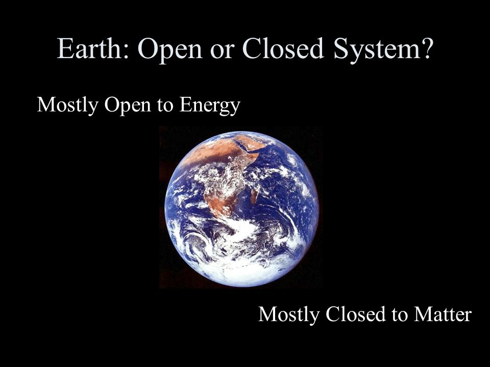 Earth: Open or Closed System