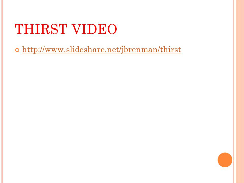 THIRST VIDEO http://www.slideshare.net/jbrenman/thirst