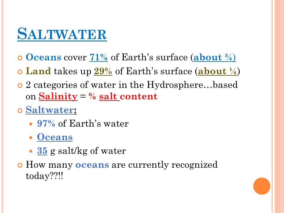 Saltwater Oceans cover 71% of Earth's surface (about ¾)