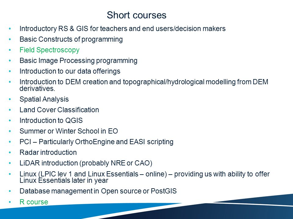 Short courses Introductory RS & GIS for teachers and end users/decision makers. Basic Constructs of programming.