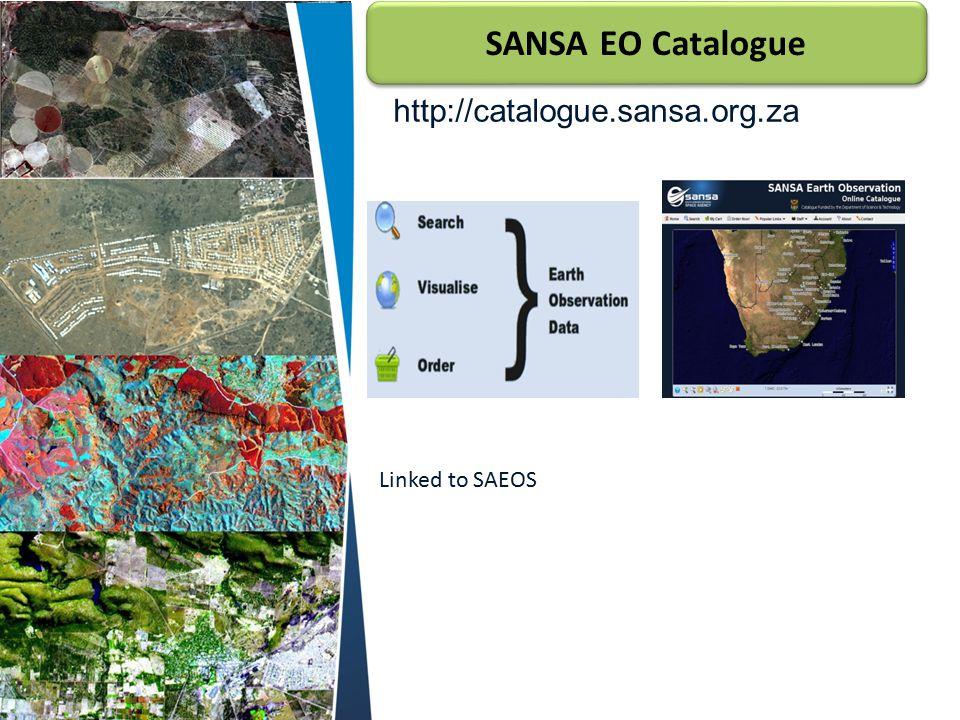 SANSA EO Catalogue http://catalogue.sansa.org.za Linked to SAEOS