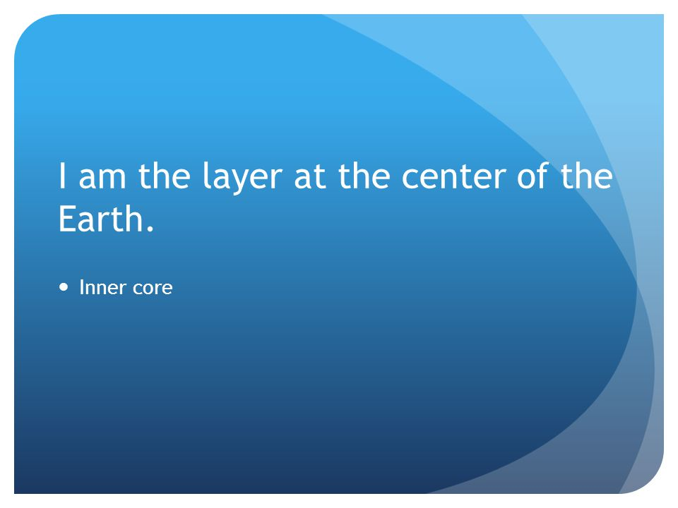 I am the layer at the center of the Earth.