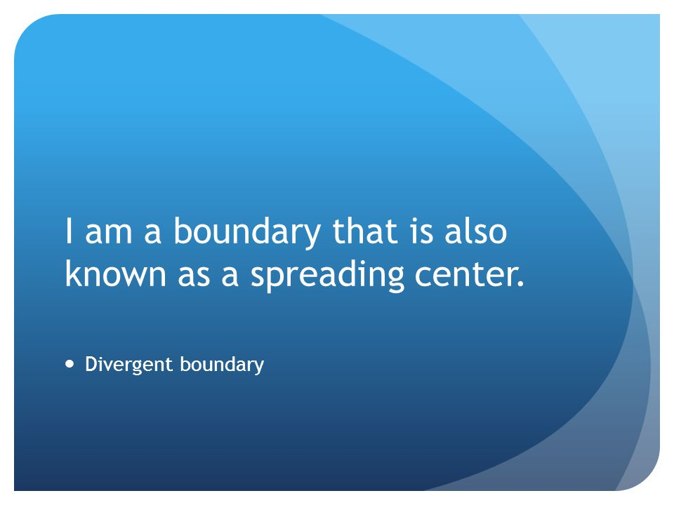 I am a boundary that is also known as a spreading center.