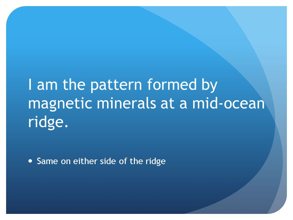 I am the pattern formed by magnetic minerals at a mid-ocean ridge.