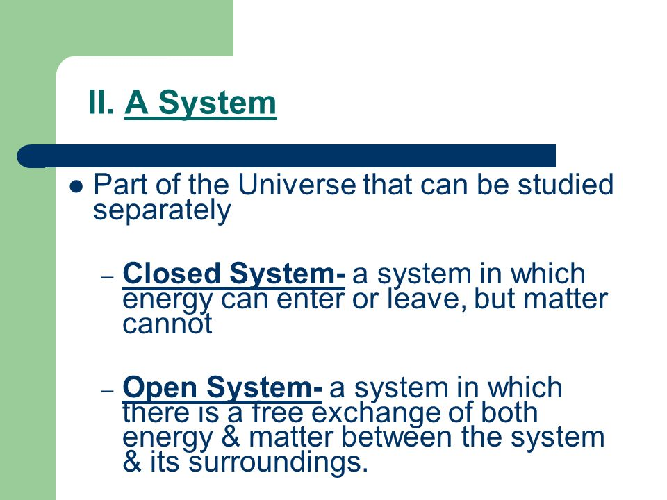 II. A System Part of the Universe that can be studied separately