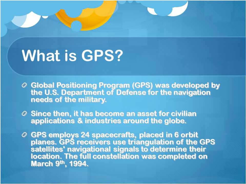 What is GPS Global Positioning Program (GPS) was developed by the U.S. Department of Defense for the navigation needs of the military.