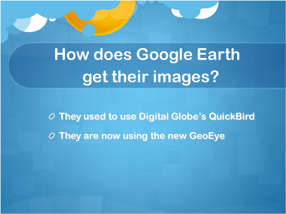 How does Google Earth get their images