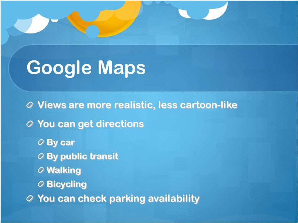 Google Maps Views are more realistic, less cartoon-like