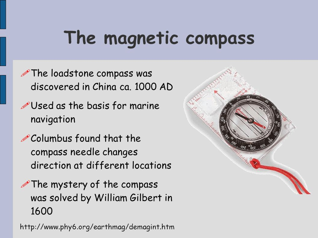 The magnetic compass The loadstone compass was discovered in China ca. 1000 AD. Used as the basis for marine navigation.