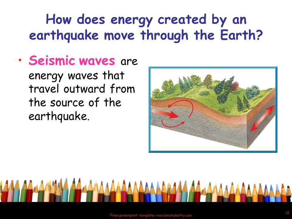 How does energy created by an earthquake move through the Earth