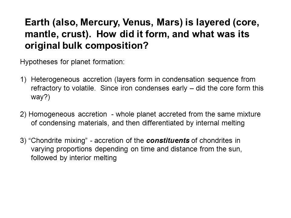 Earth (also, Mercury, Venus, Mars) is layered (core, mantle, crust)