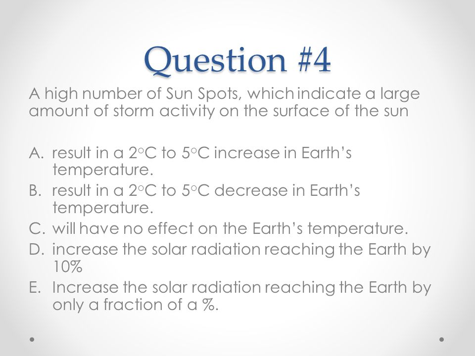 Question #4 A high number of Sun Spots, which indicate a large amount of storm activity on the surface of the sun.