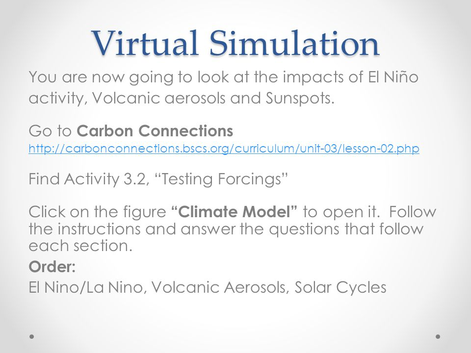 Virtual Simulation You are now going to look at the impacts of El Niño