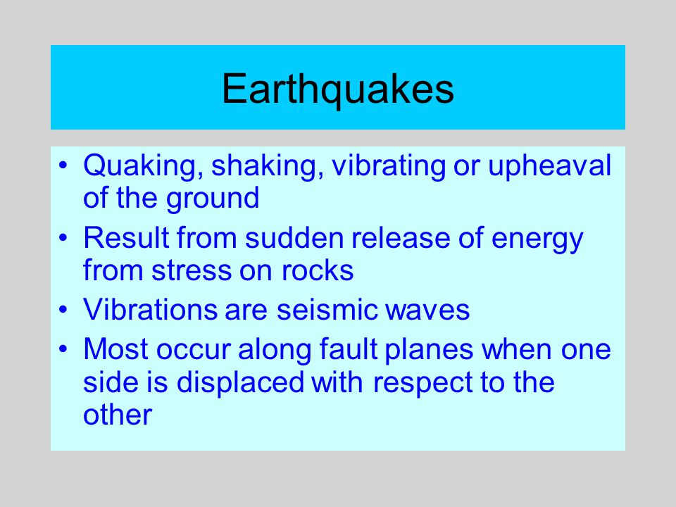 Earthquakes Quaking, shaking, vibrating or upheaval of the ground