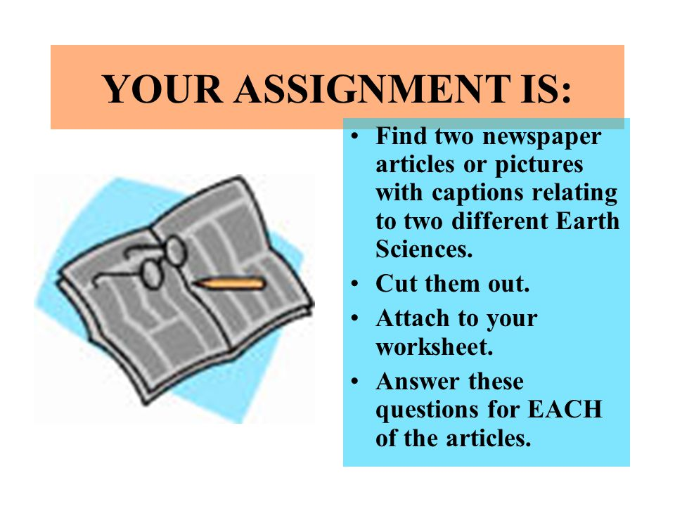 YOUR ASSIGNMENT IS: Find two newspaper articles or pictures with captions relating to two different Earth Sciences.