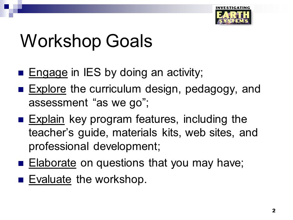 Workshop Goals Engage in IES by doing an activity;