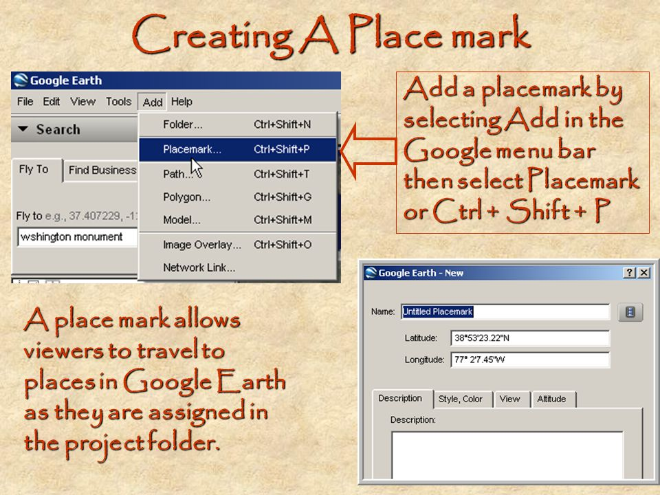 Creating A Place mark Add a placemark by selecting Add in the Google menu bar then select Placemark or Ctrl + Shift + P.
