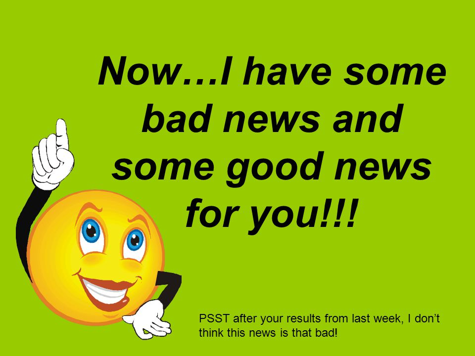 Now…I have some bad news and some good news for you!!!