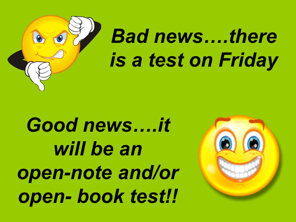 Bad news….there is a test on Friday open-note and/or open- book test!!