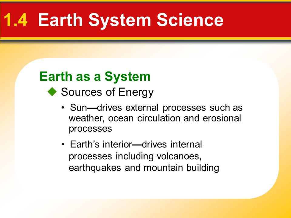 1.4 Earth System Science Earth as a System  Sources of Energy