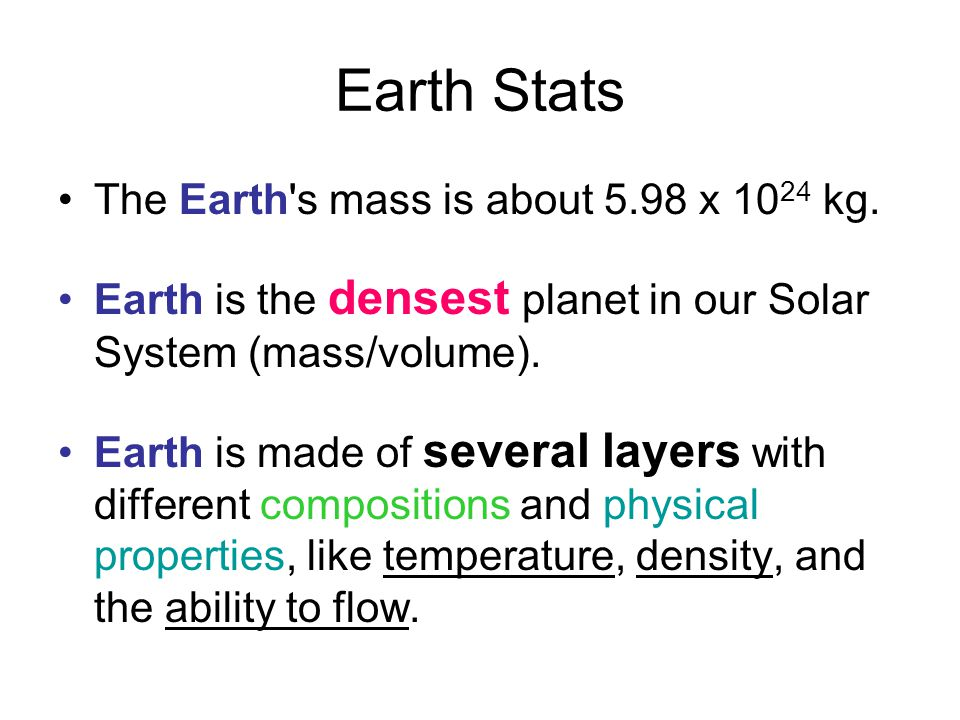 Earth Stats The Earth s mass is about 5.98 x 1024 kg.