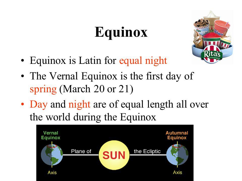 Equinox Equinox is Latin for equal night