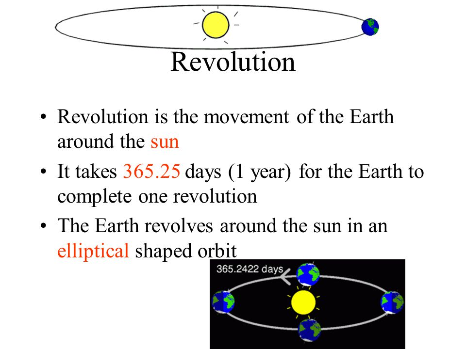 Revolution Revolution is the movement of the Earth around the sun