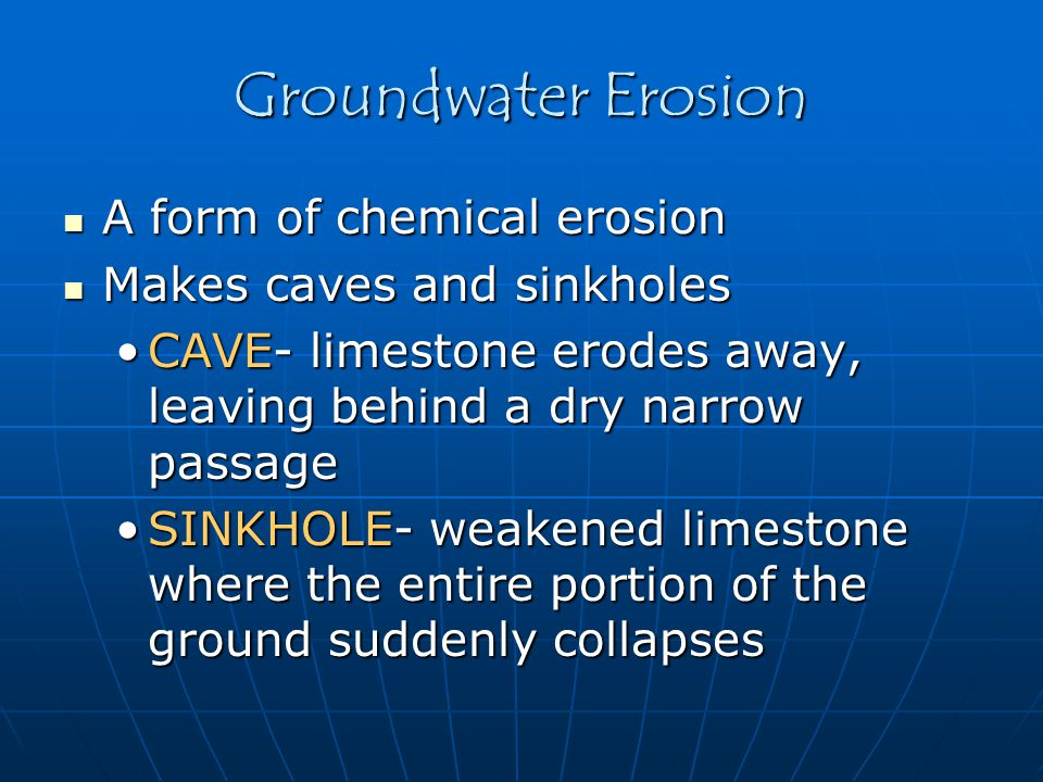 Groundwater Erosion A form of chemical erosion