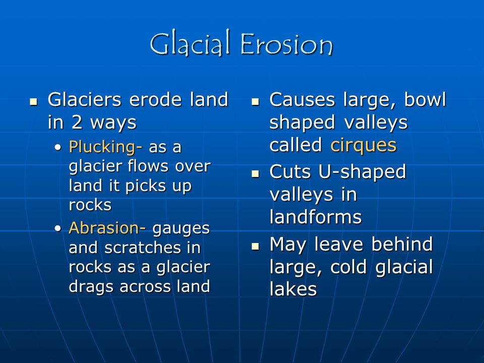 Glacial Erosion Glaciers erode land in 2 ways