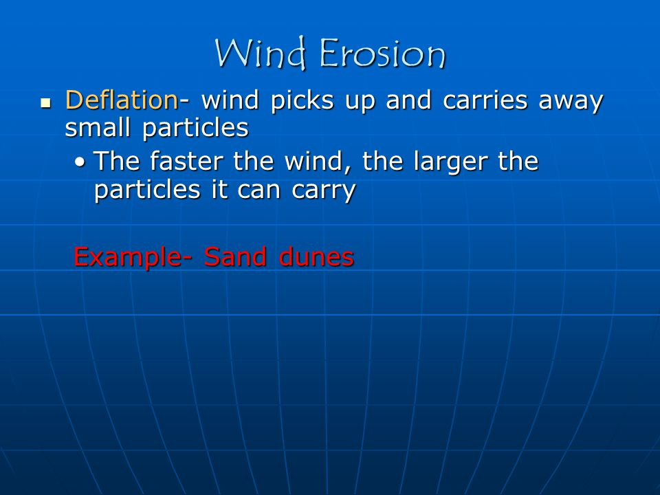 Wind Erosion Deflation- wind picks up and carries away small particles