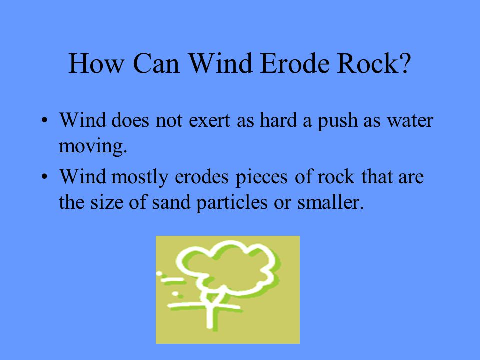 How Can Wind Erode Rock Wind does not exert as hard a push as water moving.