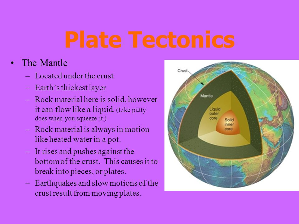 Plate Tectonics The Mantle Located under the crust
