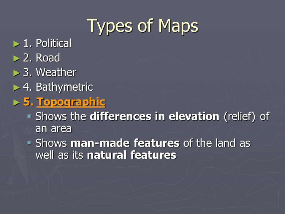 Types of Maps 1. Political 2. Road 3. Weather 4. Bathymetric