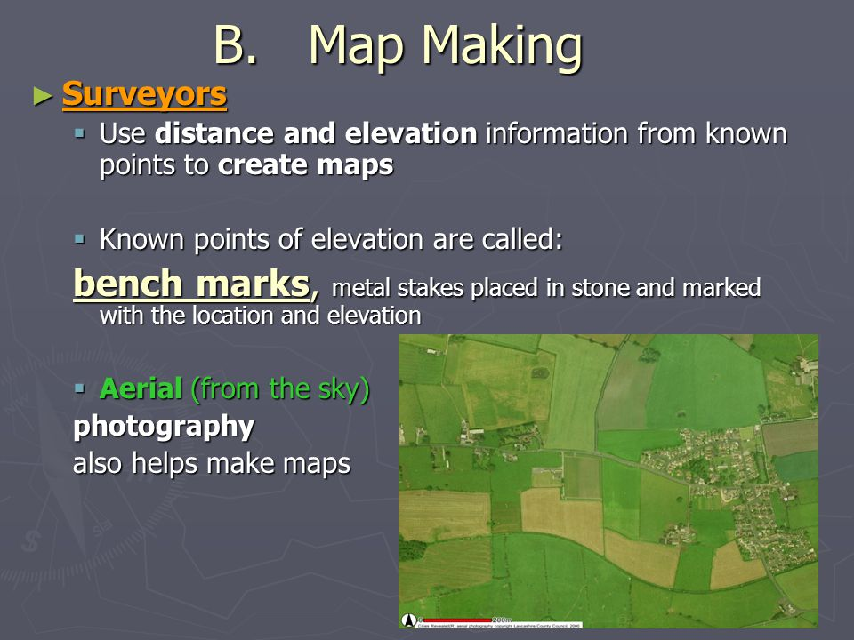 B. Map Making Surveyors. Use distance and elevation information from known points to create maps.
