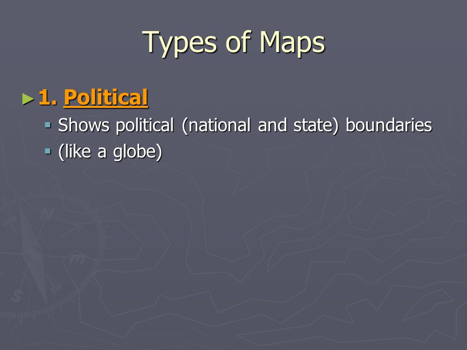 Types of Maps 1. Political