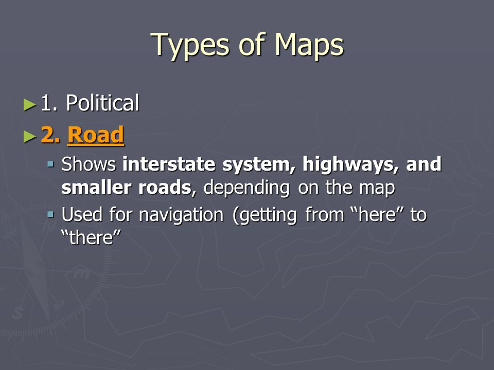 Types of Maps 1. Political 2. Road