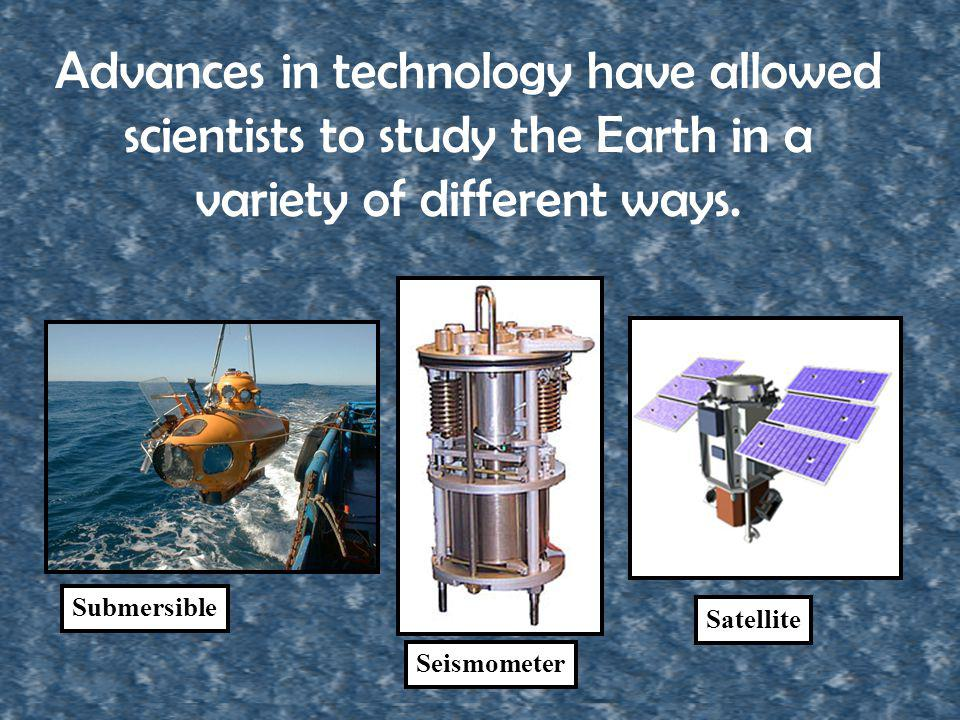 Advances in technology have allowed scientists to study the Earth in a variety of different ways.