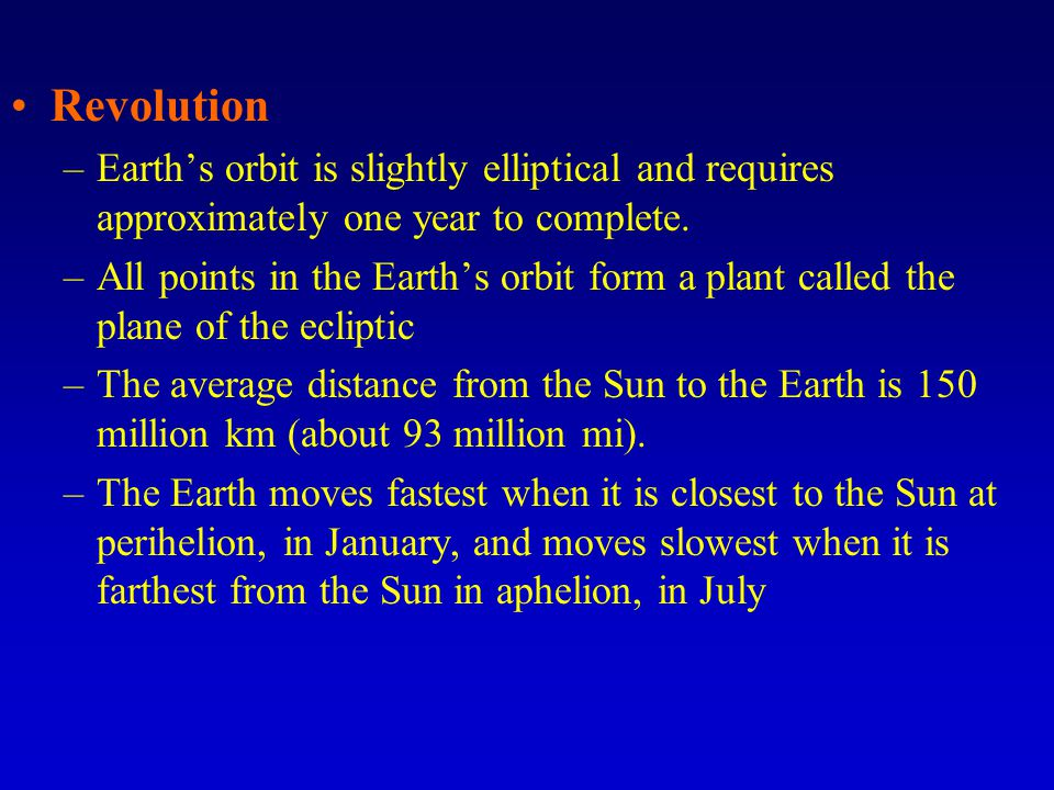 Revolution Earth's orbit is slightly elliptical and requires approximately one year to complete.