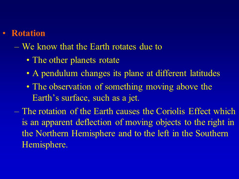 Rotation We know that the Earth rotates due to. The other planets rotate. A pendulum changes its plane at different latitudes.