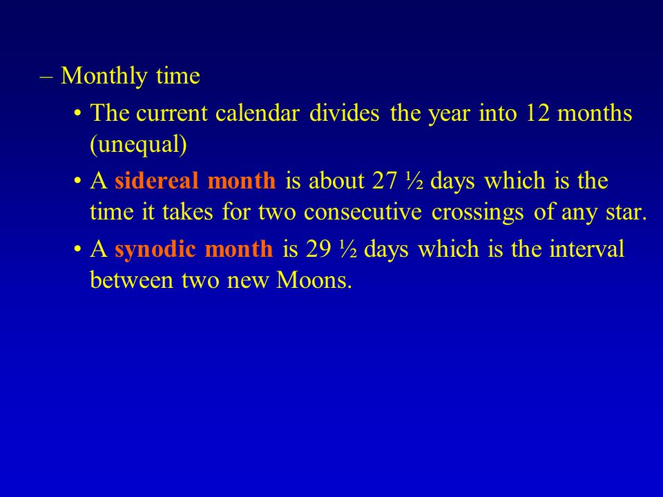 Monthly time The current calendar divides the year into 12 months (unequal)