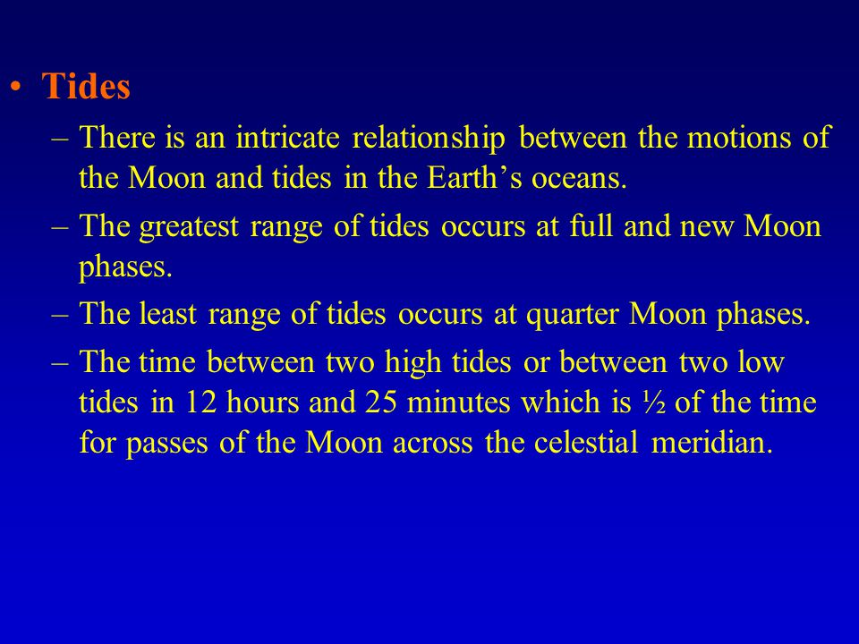 Tides There is an intricate relationship between the motions of the Moon and tides in the Earth's oceans.