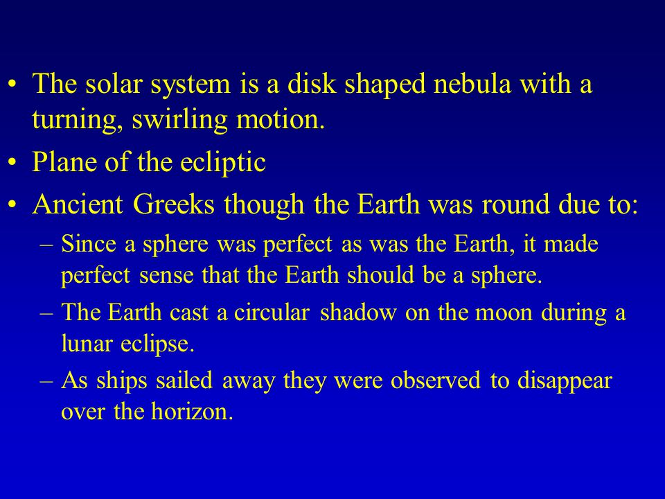 Ancient Greeks though the Earth was round due to: