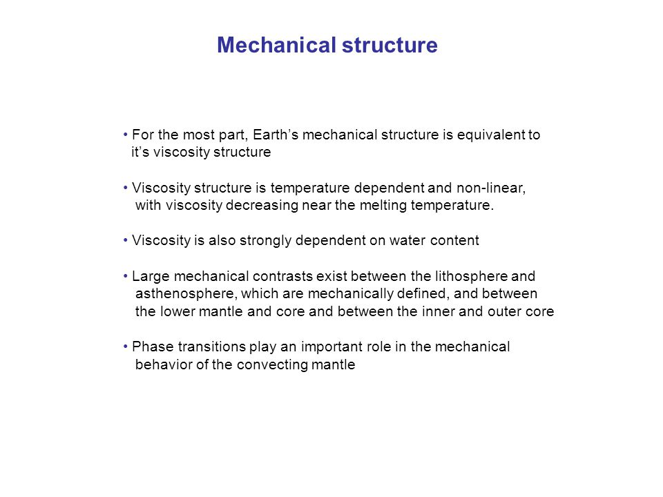 Mechanical structure • For the most part, Earth's mechanical structure is equivalent to. it's viscosity structure.