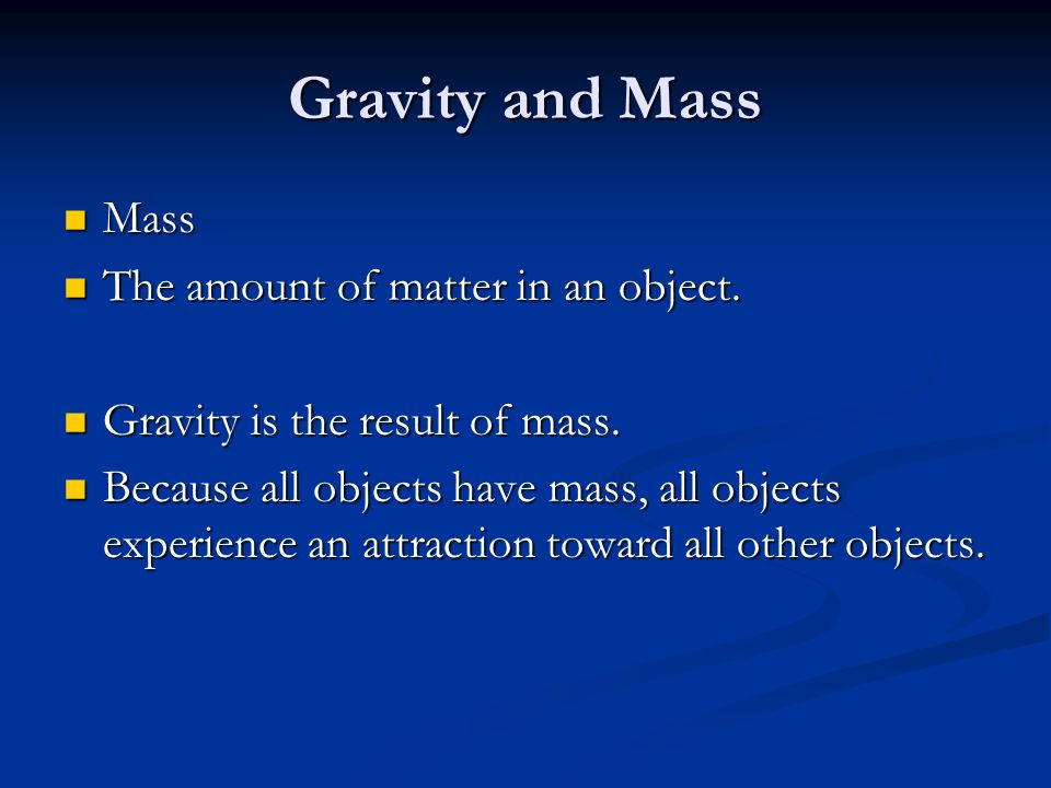 Gravity and Mass Mass The amount of matter in an object.
