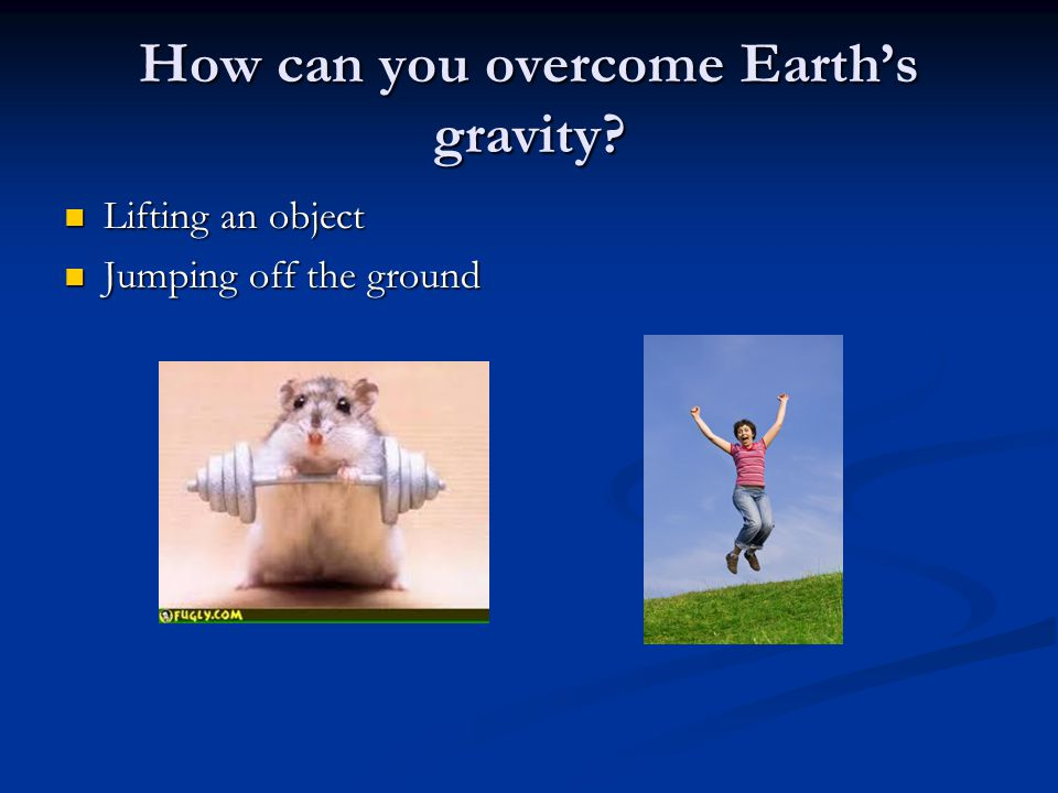 How can you overcome Earth's gravity