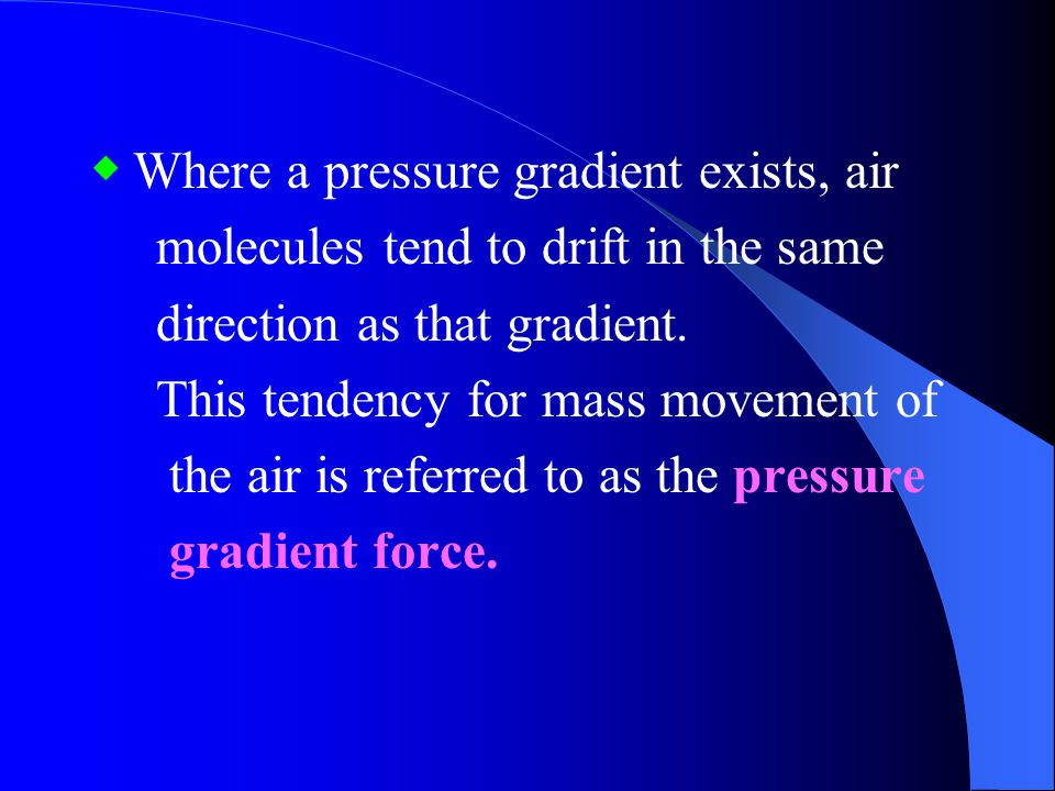 ◆ Where a pressure gradient exists, air