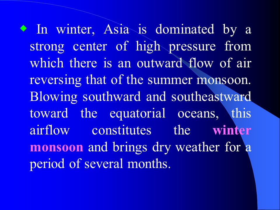 ◆ In winter, Asia is dominated by a strong center of high pressure from which there is an outward flow of air reversing that of the summer monsoon.