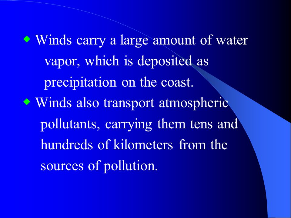 ◆ Winds carry a large amount of water