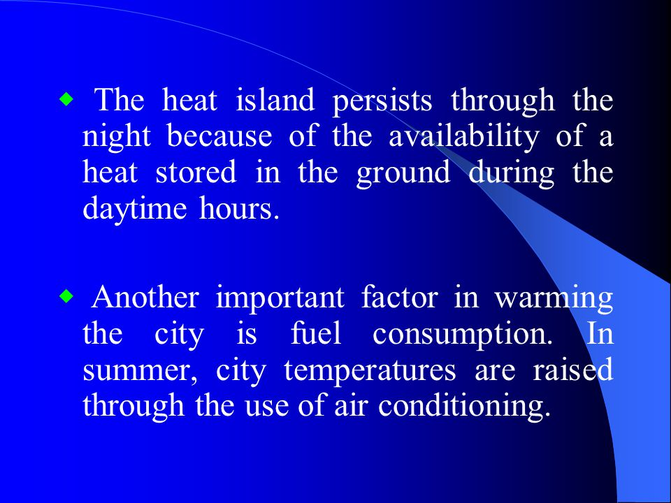 ◆ The heat island persists through the night because of the availability of a heat stored in the ground during the daytime hours.